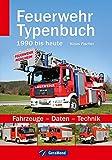 Feuerwehr Typenbuch 1990 bis heute - Der Bildband für Liebhaber mit faszinierenden Porträts und Fotos und allen wichtigen Daten und Falten auf rund 140 Seiten