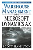 Essential Guide for Advanced Warehouse Management using Microsoft Dynamics AX: 2016 Edition (Essential Guides for Microsoft Dynamics AX Book 4) (English Edition)