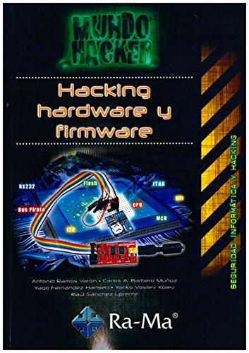Hacking, hardware y firmware por ANTONIO ÁNGEL ; RAMOS VARÓN