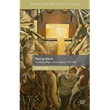 Men at Work: The Working Man in British Culture, 1939–1945 (Genders and Sexualities in History)