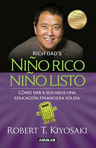 Niño rico, niño listo: Cómo dar a sus hijos una educación financiera sólida por Robert T. Kiyosaki