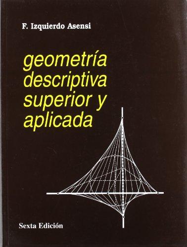 Descargar Libro Geometría Descriptiva Superior Y Aplicada de Fernando Izquierdo Asensi