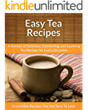 Tea Recipes: A Variety of Delicious, Comforting, and Soothing Tea Recipes for Every Occasion (The Easy Recipe) (English Edition)