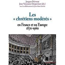 """Les """"Chrétiens modérés"""" en France et en Europe (1870-1950)"""
