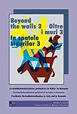 Oltre i muri 3. La deistituzionalizzazione psichiatrica in Italia e in Romania. Ediz. multilingue