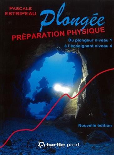 La préparation physique en plongée : physiologie, entraînement, nutrition : Du plongeur niveau 1 à l'enseignant niveau 4