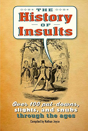 The History of Insults: Over 100 put-downs, slights, and snubs through the ages (Humour)