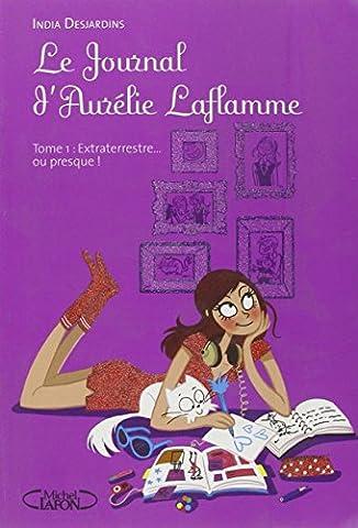 Le Journal d'Aurélie Laflamme T01 Extraterrestre... Ou presque ! (1)