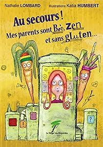 """Afficher """"Au secours ! mes parents sont bio, zen et sans gluten..."""""""