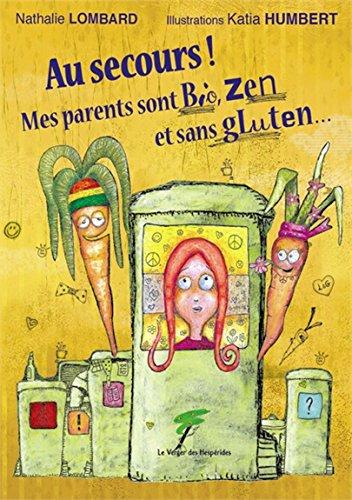 Au secours ! Mes parents sont bio, zen et sans gluten