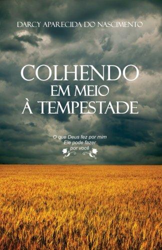 Colhendo em meio a Tempestade: O que Deus fez por mim, Ele pode fazer por você.