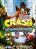 CRASH BANDICOOT N. SANE TRILOGY STRATEGY GUIDE & GAME WALKTHROUGH, TIPS, TRICKS, AND MORE! (English Edition)