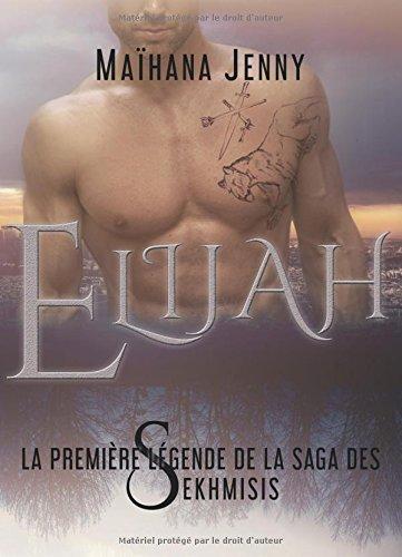 Elijah: La premire lgende de la saga des Sekhmisis