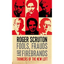 Fools, Frauds and Firebrands: Thinkers of the New Left