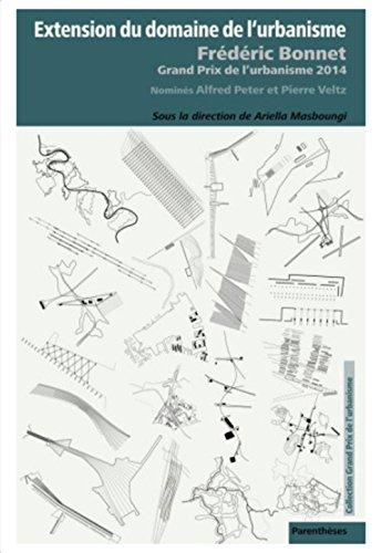 Extension du domaine de l'urbanisme : Frédéric Bonnet, grand prix de l'urbanisme 2014 par Ariella Masboungi