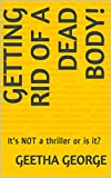 #9: Getting Rid of A Dead Body!: It's NOT a thriller or is it?
