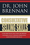 Consultative Selling Skills: Revised and Updated by Dr. John N. Brennan (2014-04-22)