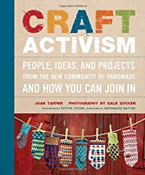 Craft Activism: People, Ideas, and Projects from the New Community of Handmade and How You Can Join In by Joan Tapper (2011-09-27)