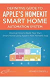 Definitive Guide to Apple's HomeKit Smart Home Automation System: Discover How to Use the Home App in iOS 10 To Build Your Own Smart Home Using Apple's ... Home Automation Essential Guides Book 7)