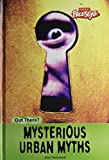 Mysterious Urban Myths (Out There.?)