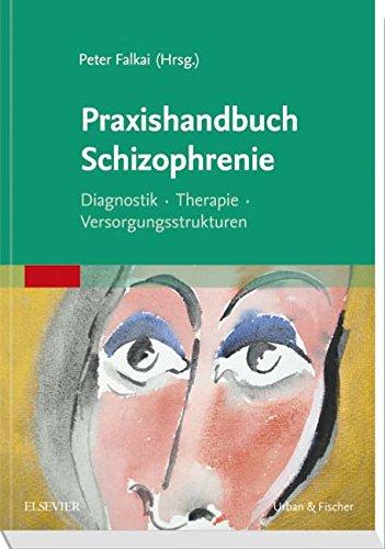 Praxishandbuch Schizophrenie: Diagnostik - Therapie - Versorgungsstrukturen