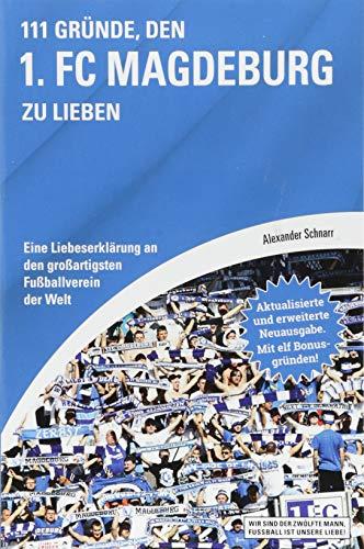 111 Gründe, den 1. FC Magdeburg zu lieben: Eine Liebeserklärung an den großartigsten Fußballverein der Welt - Aktualisierte und erweiterte Neuausgabe. Mit 11 Bonusgründen!