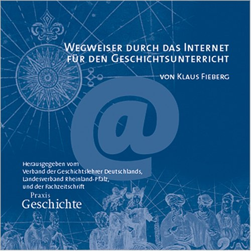 Westermann Wegweiser durch das Internet für den Geschichtsunterricht. CD- ROM für Windows 95/98/2000/ NT/ ME/ XP. Für die Sekundarstufe 1 und 2