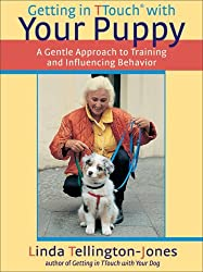 Getting in TTouch with Your Puppy: A Gentle Approach to Training and Influencing Behavior by Linda Tellington-Jones (2007-09-01)