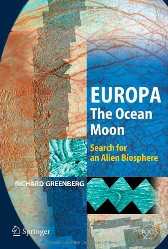 Europa - The Ocean Moon: Search For An Alien Biosphere (Springer Praxis Books) 2005 edition by Greenberg, Richard (2005) Hardcover