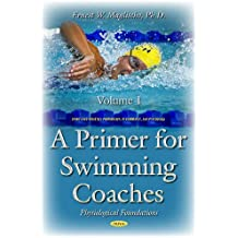 Primer for Swimming Coaches: Volume 1: Physiological Foundations (Sports and Athletics Preparation, Performance, and Psychology)
