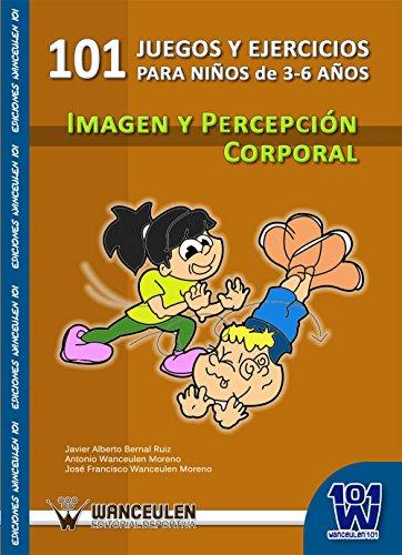 101 juegos y ejercicios de imagen y percepción corporal para niños de 3-6 años por Javier Alberto Bernal Ruiz