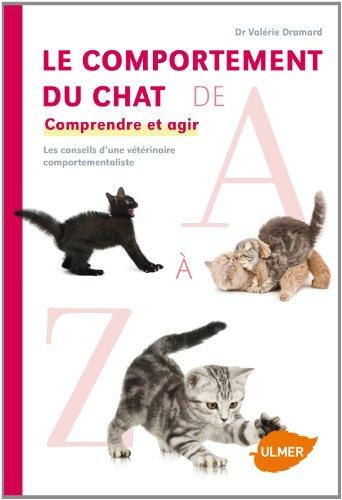Le comportement du chat de A à Z : Comprendre et agir. Les conseils d'une vétérinaire comportementaliste