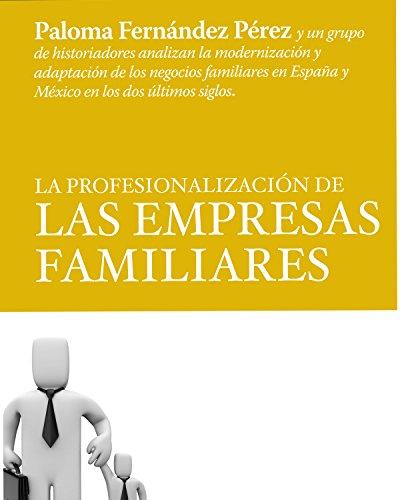 La Profesionalización De Las Empresas Familiares (Historia empresarial)