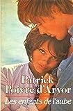 Les enfants de l'aube / Patrick Poivre d'Arvor