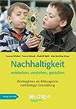 Nachhaltigkeit entdecken, verstehen, gestalten: Kindergärten als Bildungsorte nachhaltiger Entwicklung -