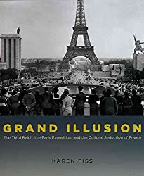 [(Grand Illusion : The Third Reich, the Paris Exposition, and the Cultural Seduction of France)] [By (author) Karen Fiss] published on (January, 2010)