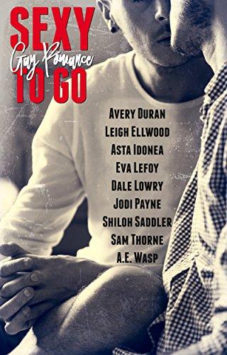 Sexy to Go Gay Romance by [Lefoy, Eva, Duran, Avery, Ellwood, Leigh, Idonea, Asta, Lowry, Dale, Payne, Jodi, Saddler, Shiloh, Thorne, Sam, Wasp, A.E.]