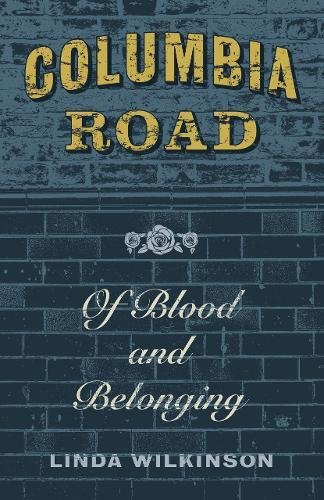 columbia-road-of-blood-and-belonging