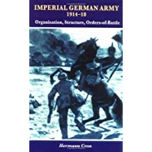 Imperial German Army, 1914-18: Organisation, Structure, Orders of Battle