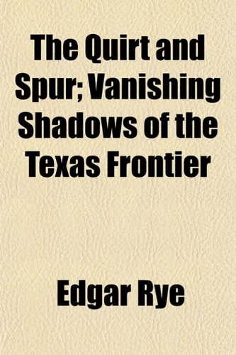 The Quirt and Spur; Vanishing Shadows of the Texas Frontier