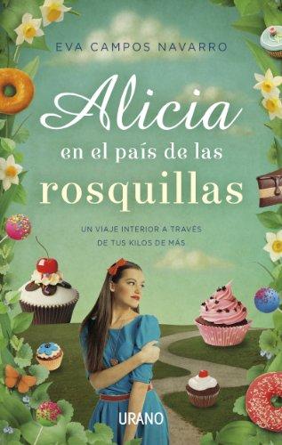 Alicia en el Pais de las Rosquillas: Un Viaje Interior A Traves de Tus Kilos de Mas por Eva Campos Navarro