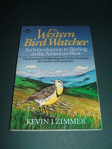 The Western Bird Watcher: An Introduction to Birding in the American West
