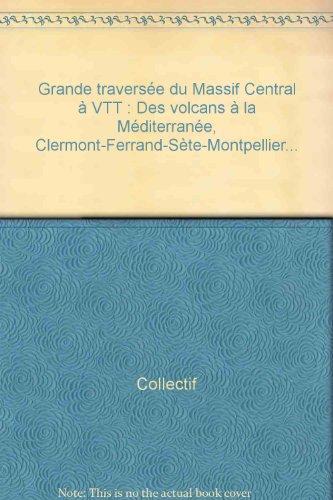Des volcans à la Méditerranée, grande traversée du Massif Central à VTT. Clermont-Ferrand, Sète, Montpellier