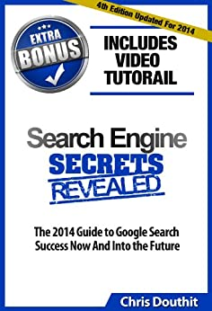 Search Engine Secrets Revealed: The Complete Guide To Google Rankings & SEO In 2014 (Internet Marketing System) by [Douthit, Chris]