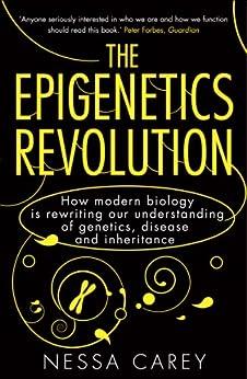 The Epigenetics Revolution: How Modern Biology is Rewriting our Understanding of Genetics, Disease and Inheritance by [Carey, Nessa]