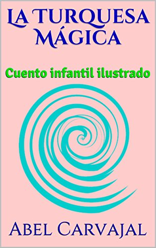 La Turquesa Mágica: Cuento infantil ilustrado por Abel Carvajal