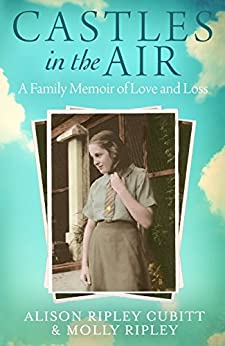 Castles in the Air: A Family Memoir of Love and Loss by [Ripley Cubitt, Alison, Ripley, Molly]
