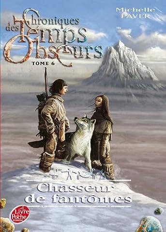 Chasseur De Fantomes - Chroniques des Temps obscurs - Tome 6
