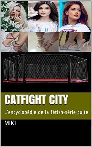 CATFIGHT CITY: L'encyclopédie de la fétish-série culte par MIKI