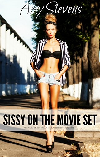 SISSY ON THE MOVIE SET: Feminized By The Producer - (Crossdressing First Time) (English Edition)